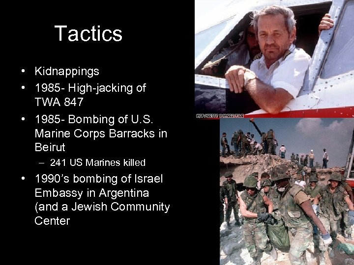 Tactics • Kidnappings • 1985 - High-jacking of TWA 847 • 1985 - Bombing