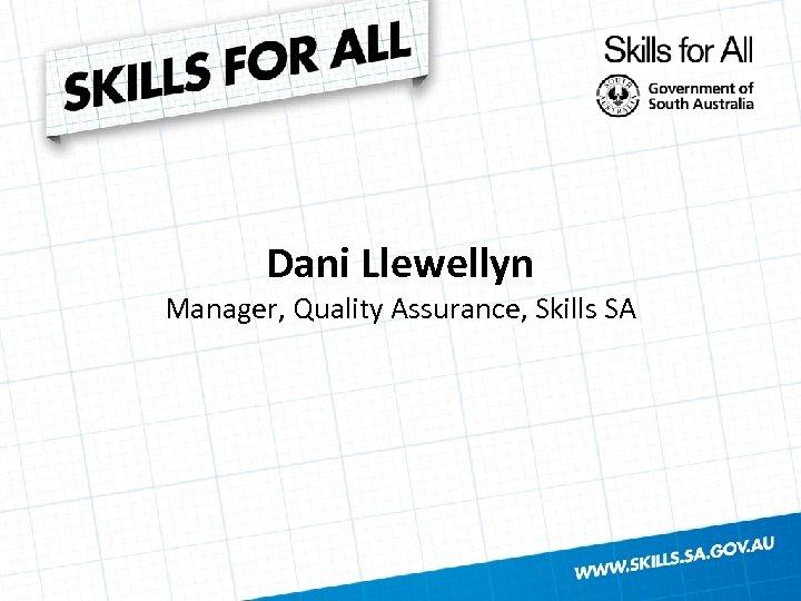 Dani Llewellyn Manager, Quality Assurance, Skills SA