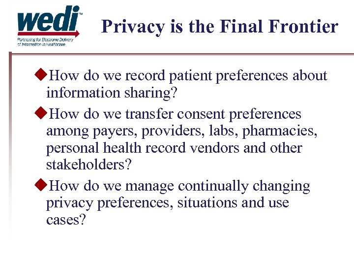 Privacy is the Final Frontier How do we record patient preferences about information sharing?