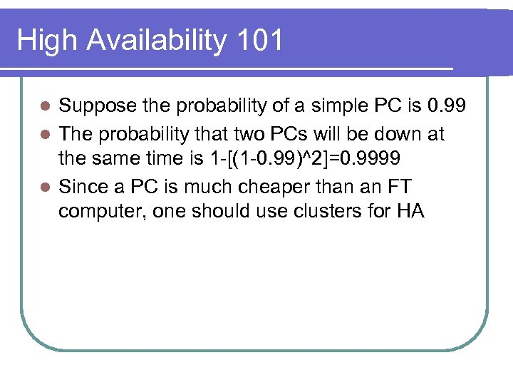 High Availability 101 Suppose the probability of a simple PC is 0. 99 l