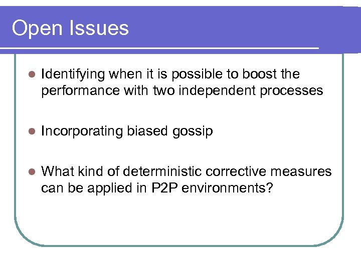 Open Issues l Identifying when it is possible to boost the performance with two