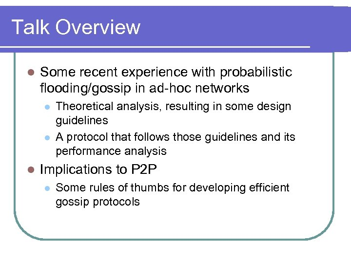 Talk Overview l Some recent experience with probabilistic flooding/gossip in ad-hoc networks l l