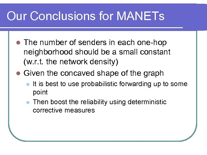 Our Conclusions for MANETs The number of senders in each one-hop neighborhood should be