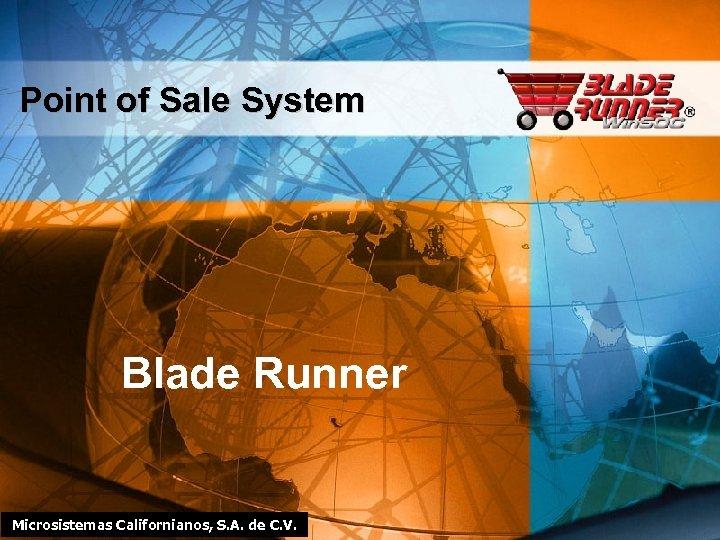 Point of Sale System Blade Runner Microsistemas Californianos, S. A. de C. V.