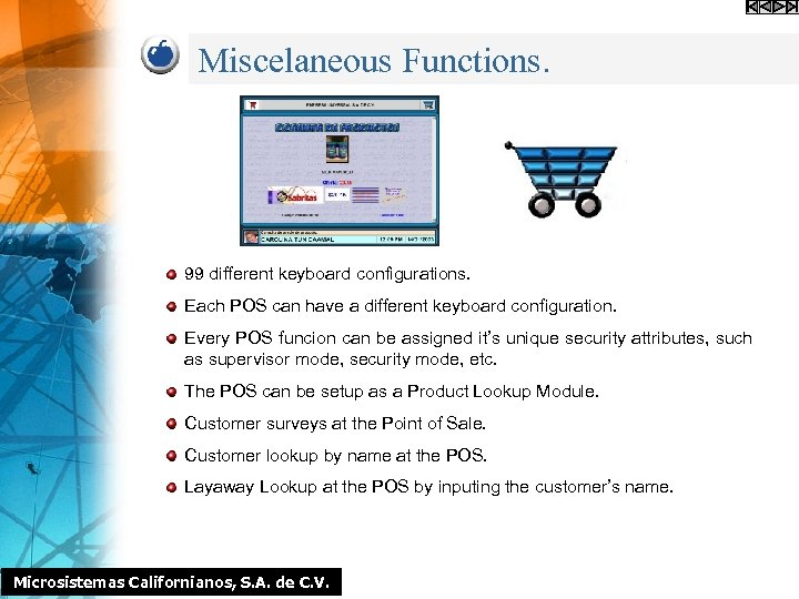 Miscelaneous Functions. 99 different keyboard configurations. Each POS can have a different keyboard configuration.