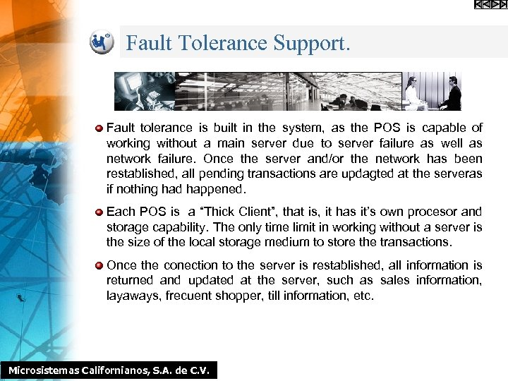 Fault Tolerance Support. Fault tolerance is built in the system, as the POS is