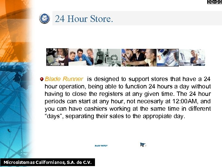 24 Hour Store. Blade Runner is designed to support stores that have a 24