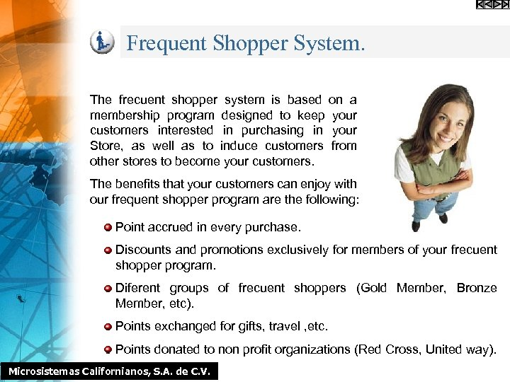 Frequent Shopper System. The frecuent shopper system is based on a membership program designed