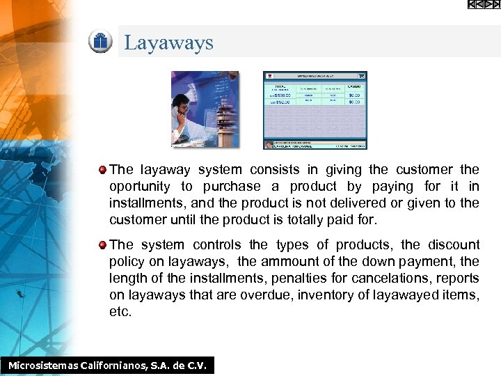 Layaways The layaway system consists in giving the customer the oportunity to purchase a