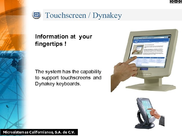 Touchscreen / Dynakey Information at your fingertips ! The system has the capability to