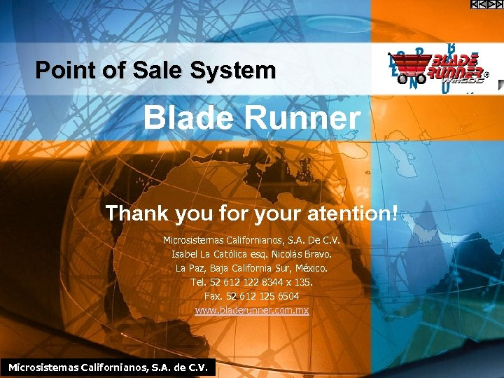 Point of Sale System Blade Runner Thank you for your atention! Microsistemas Californianos, S.