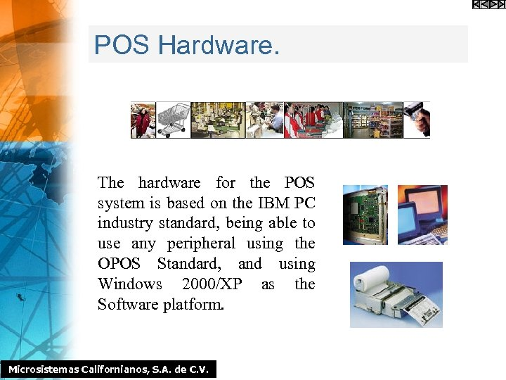 POS Hardware. The hardware for the POS system is based on the IBM PC
