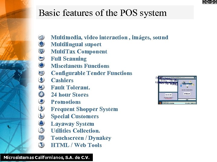 Basic features of the POS system Multimedia, video interaction , imáges, sound Multilingual suport