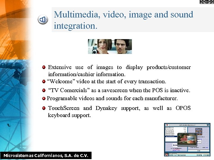 Multimedia, video, image and sound integration. Extensive use of images to display products/customer information/cashier