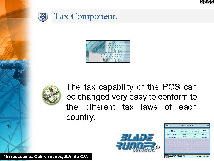Tax Component. The tax capability of the POS can be changed very easy to