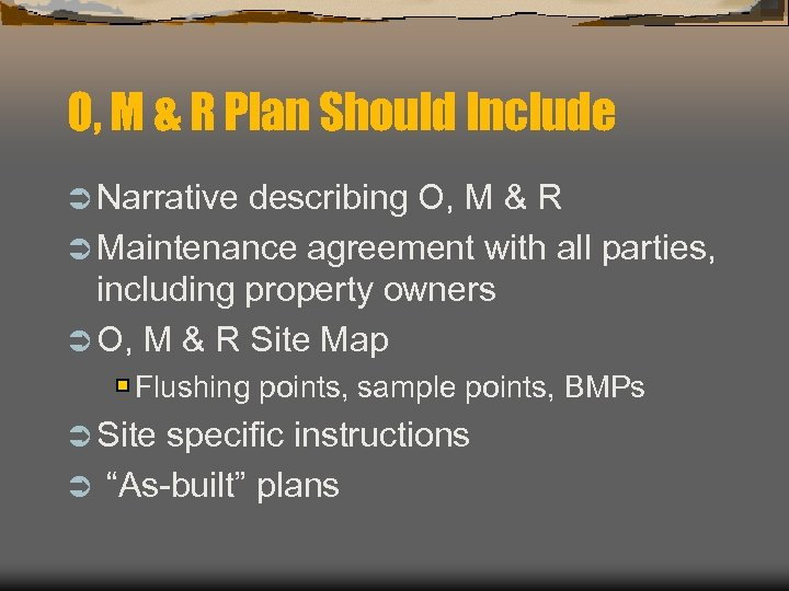 O, M & R Plan Should Include Ü Narrative describing O, M & R