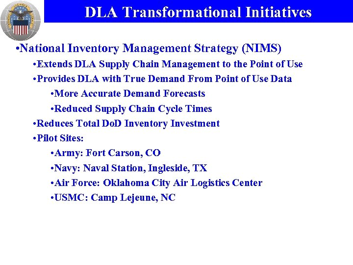 DLA Transformational Initiatives • National Inventory Management Strategy (NIMS) • Extends DLA Supply Chain