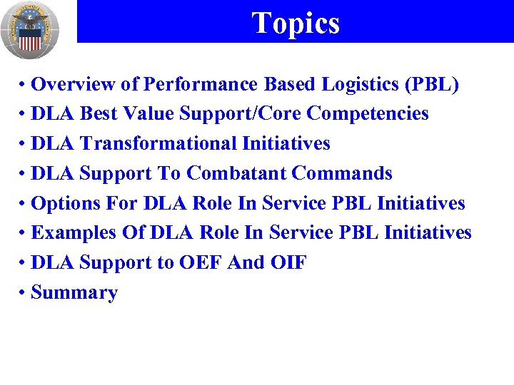 Topics • Overview of Performance Based Logistics (PBL) • DLA Best Value Support/Core Competencies