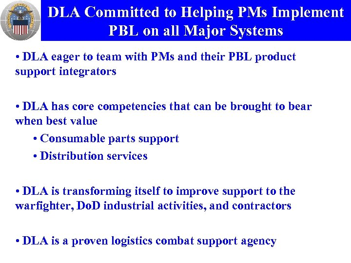DLA Committed to Helping PMs Implement PBL on all Major Systems • DLA eager