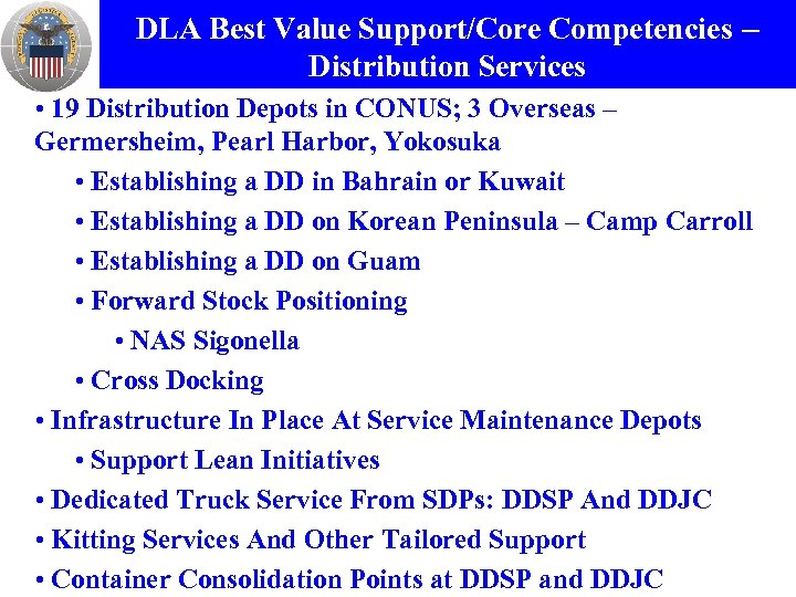DLA Best Value Support/Core Competencies – Distribution Services • 19 Distribution Depots in CONUS;