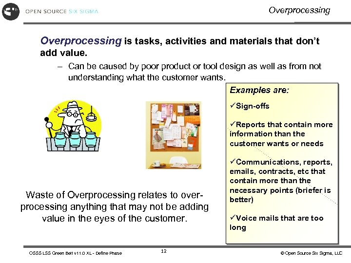Overprocessing is tasks, activities and materials that don't add value. – Can be caused