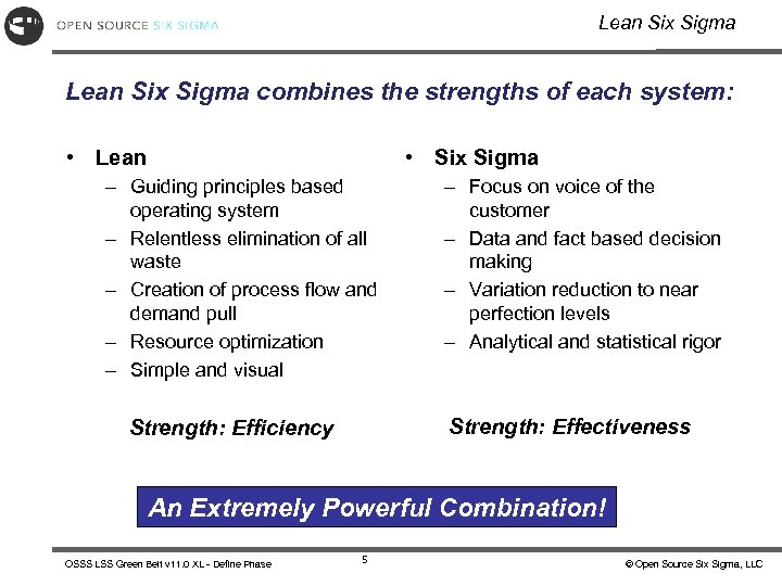 Lean Six Sigma combines the strengths of each system: • Lean • Six Sigma