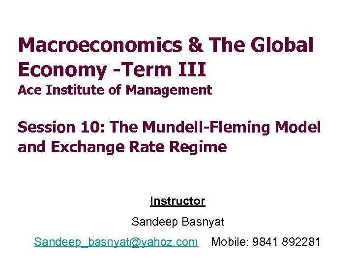 Macroeconomics & The Global Economy -Term III Ace Institute of Management Session 10: The