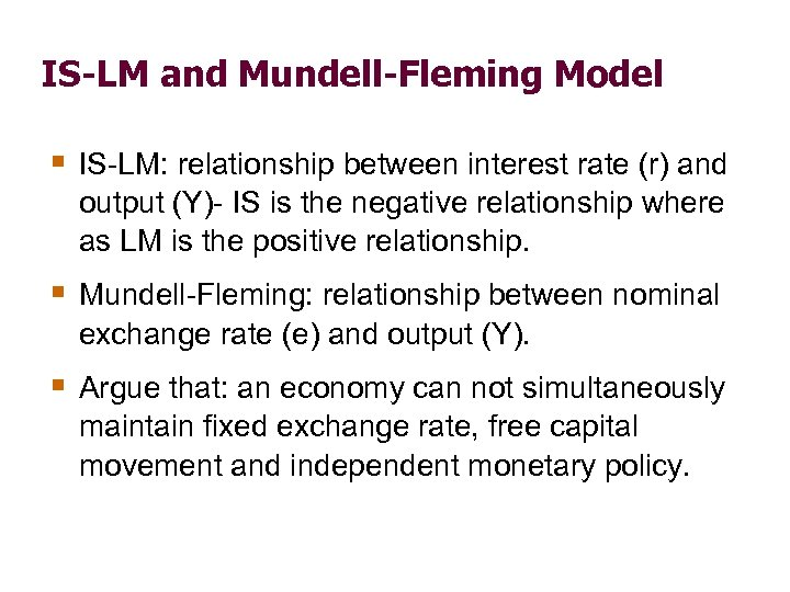 IS-LM and Mundell-Fleming Model § IS-LM: relationship between interest rate (r) and output (Y)-