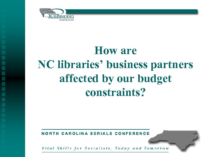 How are NC libraries' business partners affected by our budget constraints?