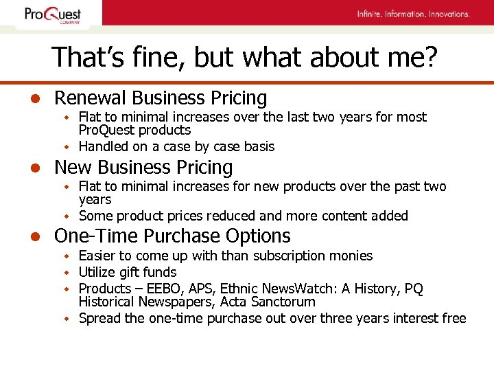 That's fine, but what about me? l Renewal Business Pricing w Flat to minimal