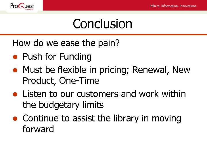 Conclusion How do we ease the pain? l Push for Funding l Must be