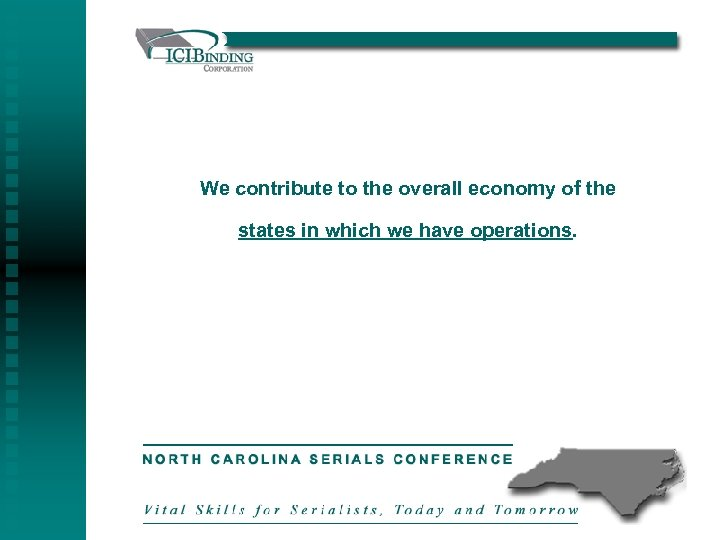 We contribute to the overall economy of the states in which we have operations.