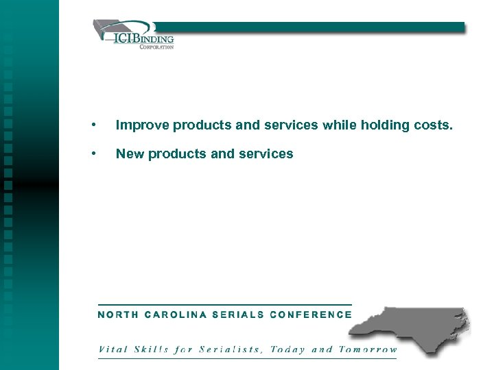 • Improve products and services while holding costs. • New products and services