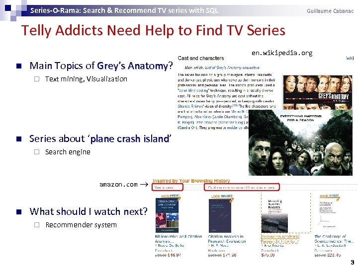 Series-O-Rama: Search & Recommend TV series with SQL Guillaume Cabanac Telly Addicts Need Help