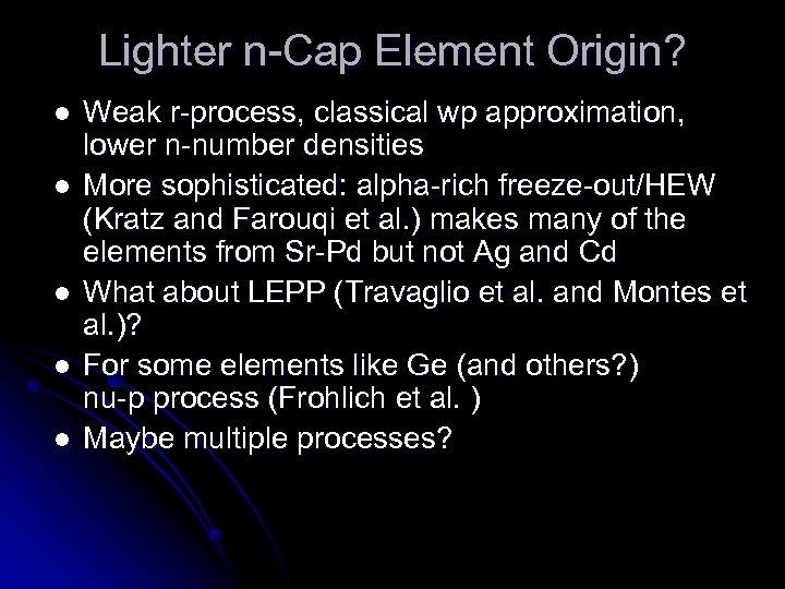 Lighter n-Cap Element Origin? l l l Weak r-process, classical wp approximation, lower n-number