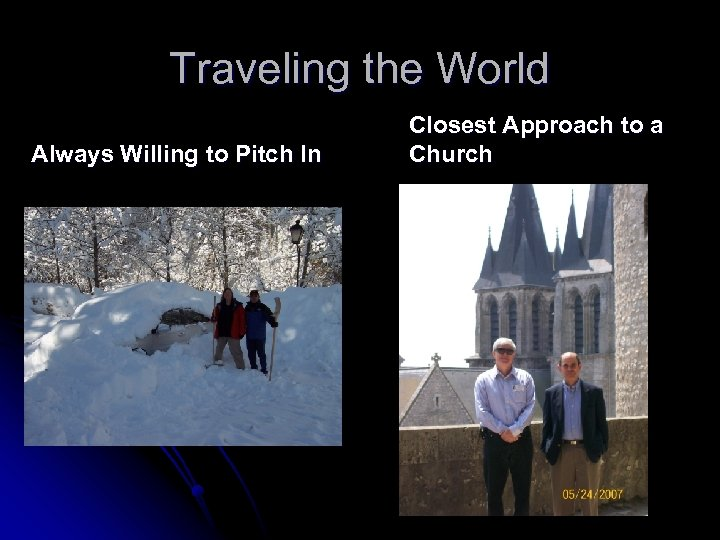 Traveling the World Always Willing to Pitch In Closest Approach to a Church
