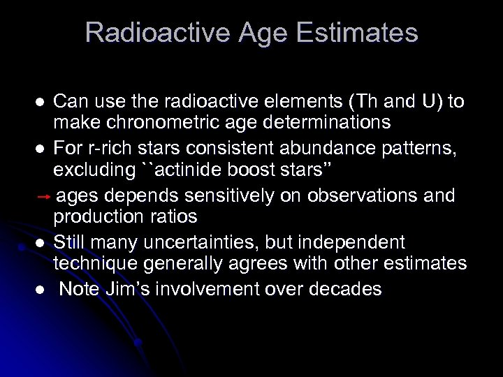 Radioactive Age Estimates l l Can use the radioactive elements (Th and U) to