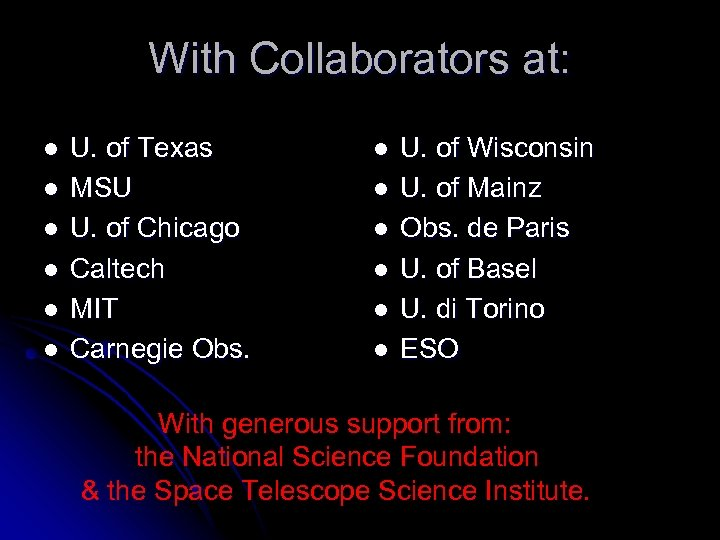 With Collaborators at: l l l U. of Texas MSU U. of Chicago Caltech