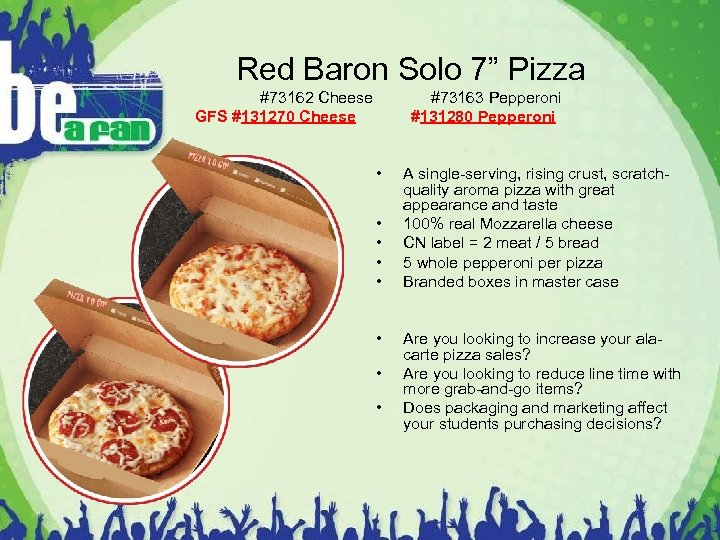"Red Baron Solo 7"" Pizza #73162 Cheese GFS #131270 Cheese #73163 Pepperoni #131280 Pepperoni"