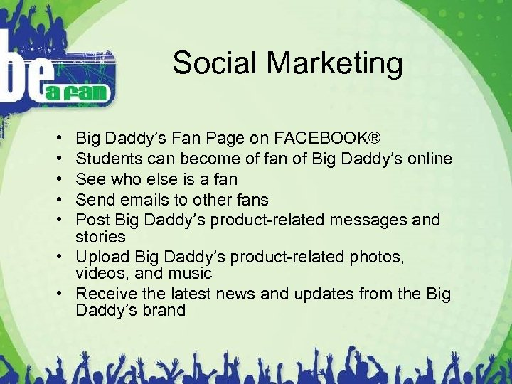 Social Marketing • • • Big Daddy's Fan Page on FACEBOOK® Students can become