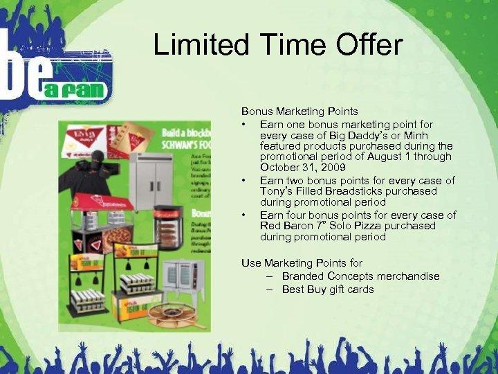Limited Time Offer Bonus Marketing Points • Earn one bonus marketing point for every