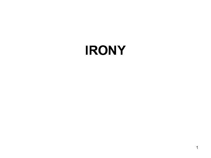 IRONY 1