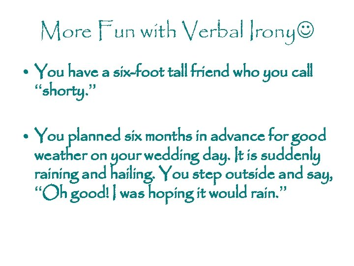More Fun with Verbal Irony • You have a six-foot tall friend who you