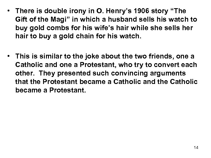 "• There is double irony in O. Henry's 1906 story ""The Gift of"