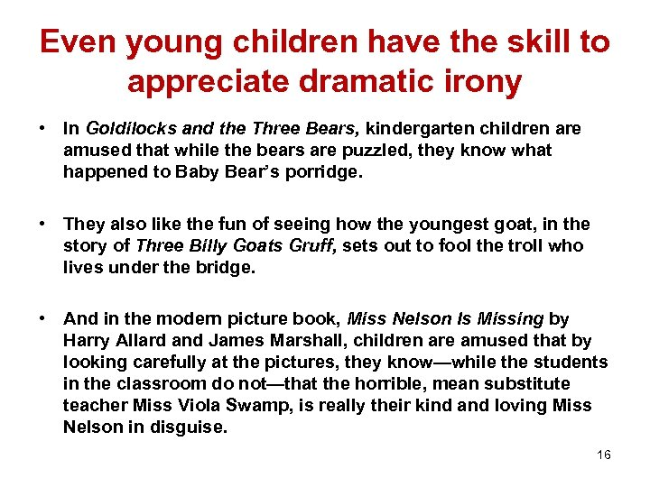 Even young children have the skill to appreciate dramatic irony • In Goldilocks and