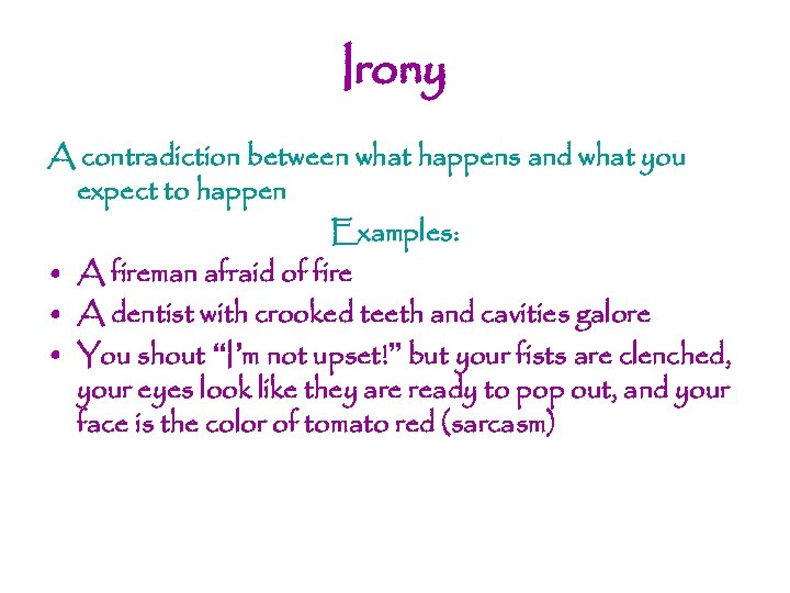 Irony A contradiction between what happens and what you expect to happen Examples: •