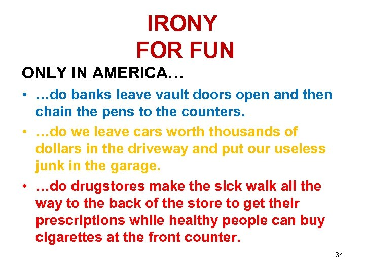 IRONY FOR FUN ONLY IN AMERICA… • …do banks leave vault doors open and