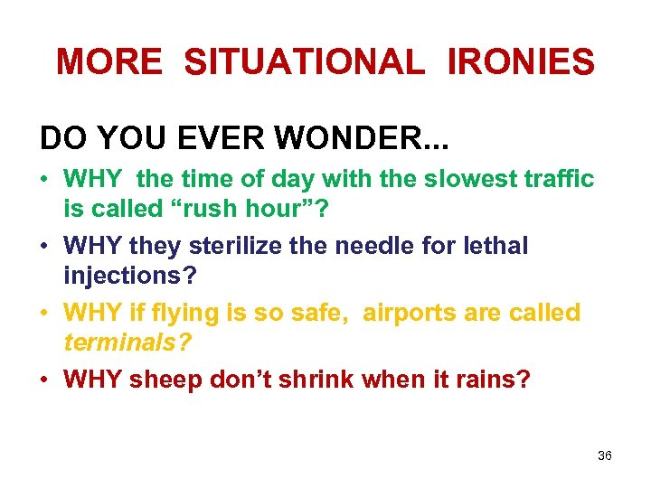 MORE SITUATIONAL IRONIES DO YOU EVER WONDER. . . • WHY the time of