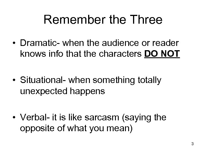 Remember the Three • Dramatic- when the audience or reader knows info that the
