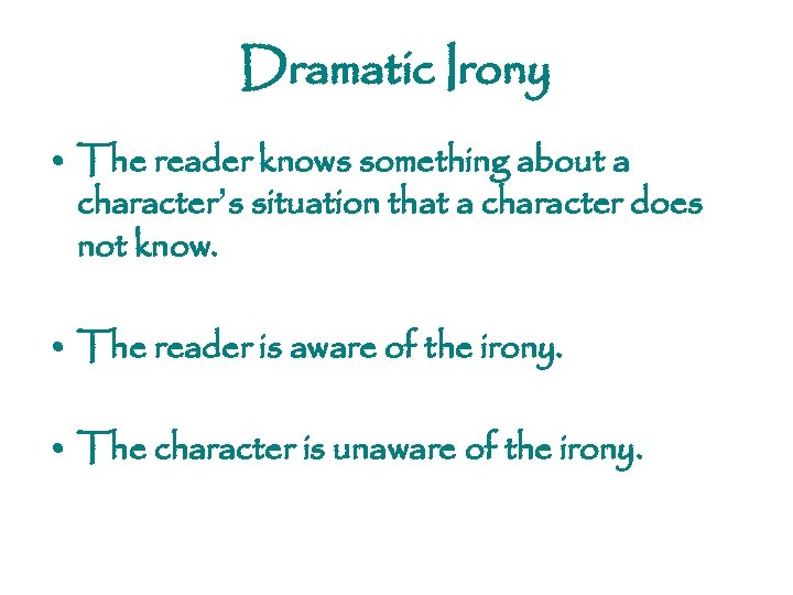 Dramatic Irony • The reader knows something about a character's situation that a character